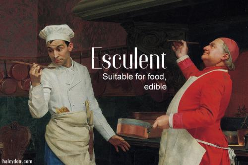 esculent definition: Suitable for food, eatable. Jehan Georges Vibert: The Marvelous Sauce