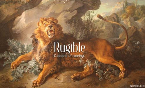rugible definition: Capable of roaring.  Jean-Baptiste Oudry: The Lion and the Fly