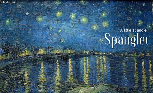 spanglet definition: A little spangle.  Vincent van Gogh Vincent van Gogh: Starry Night Over the Rhone