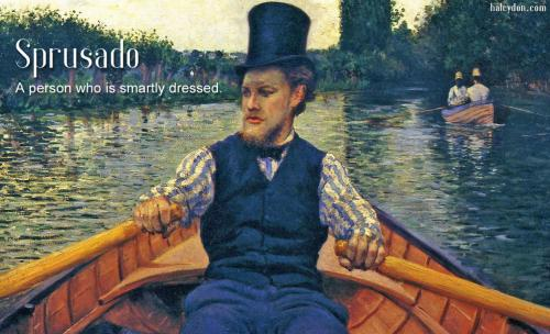 sprusado-definition: A person who is smartly dressed.  Rower in a Top Hat Artwork  Gustave Caillebotte